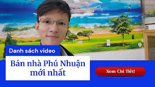 Danh sách video bán nhà quận Phú Nhuận mới nhất trên kênh Youtube Nhà Đất Đông Nam Bộ