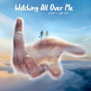 Download Music Mp3:- Chike Ft Ada Ehi – Watching All Over Me