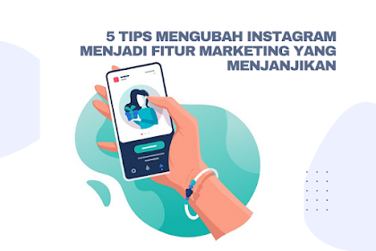5 Tips Mengubah Instagram Menjadi Fitur Marketing Yang Menjanjikan