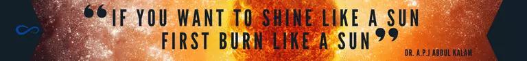 If you want to shine like a sun first burn like a sun