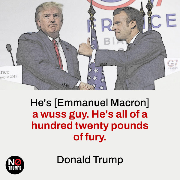 He's [Emmanuel Macron] a wuss guy. He's all of a hundred twenty pounds of fury. — Donald Trump