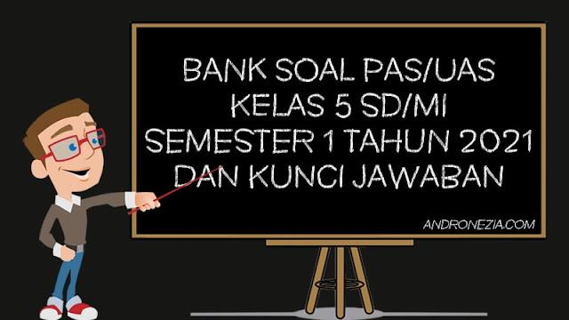 Bank Soal UAS Kelas 5 Semester 1 K13 Tahun 2021