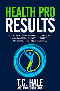 Health Pro Results: Using Bio-Individuality To Succeed As A Natural Health, Fitness, Or Nutrition Professional - non-fiction book by T.C. Hale