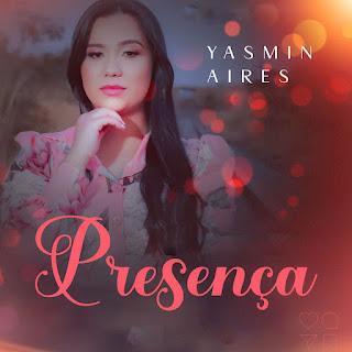 Baixar Música Gospel Presença - Yasmin Aires Mp3