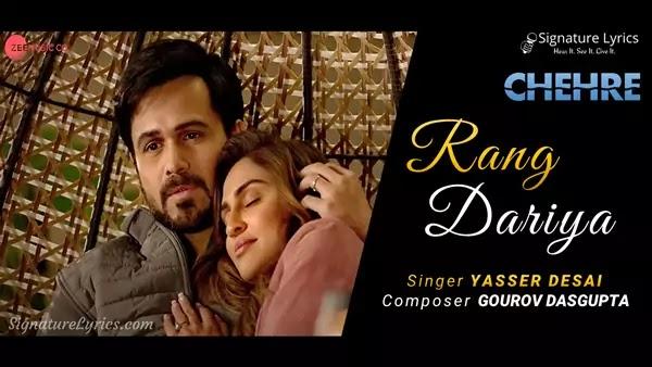 Rang Dariya Lyrics - Chehre   Yasser Desai   Ft Emraan Hashmi & Krystle D'Souza