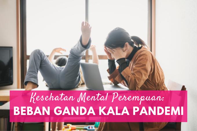 Kesehatan Mental Perempuan: Beban Ganda Kala Pandemi