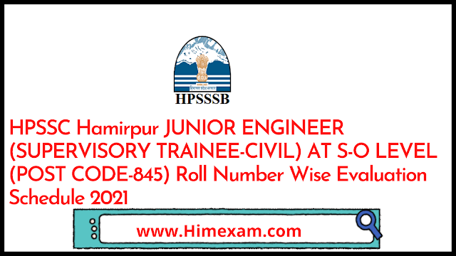 HPSSC Hamirpur JUNIOR ENGINEER (SUPERVISORY TRAINEE-CIVIL) AT S-O LEVEL (POST CODE-845) Roll Number Wise Evaluation Schedule 2021