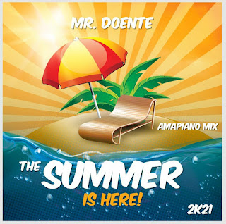 Mr Doente - The Summer Is Here (Amapiano Mix) [Exclusivo 2021] (Download MP3)