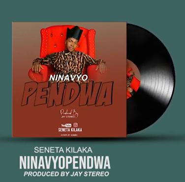 AUDIO | SENETA KILAKA - NINAVYOPENDWA | DOWNLOAD NOW