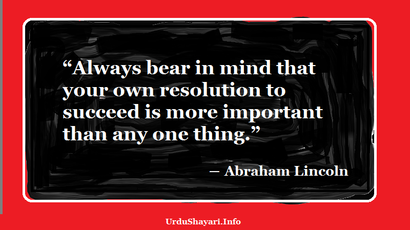 Abraham Lincoln Quotes on Success - Always bear in mind that your own resolution to succeed