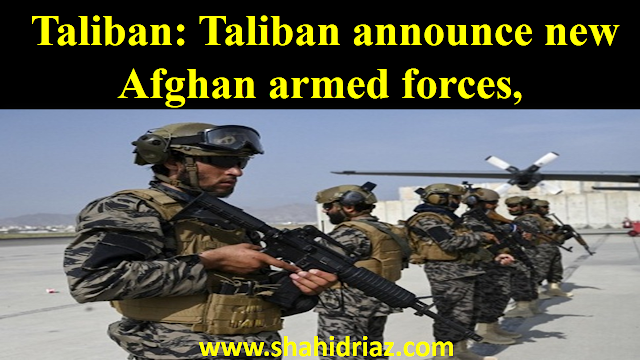 Taliban: Taliban announce new Afghan armed forces,