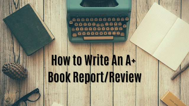 How to Write An A+ Book Report or Review in 6 Easy Steps