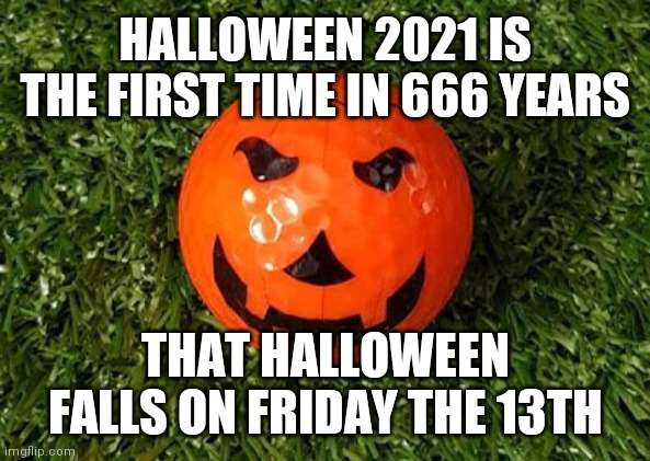 Halloween 2021 is the first time in 666 years that Halloween falls on Friday the 13th