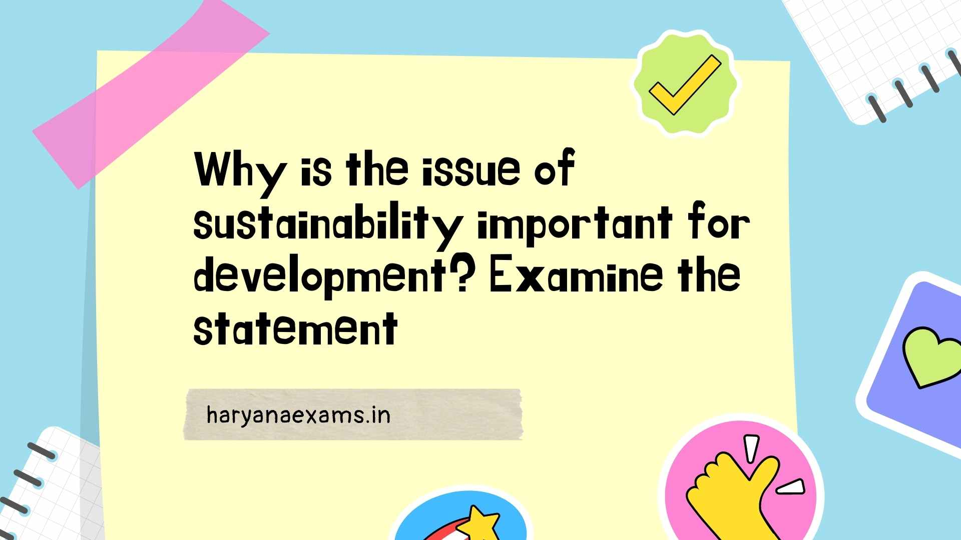 Why is the issue of sustainability important for development? Examine the statement