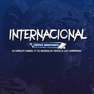 Instrumental Internacional (Remix Amapiano) [Dj Damiloy Daniel Feat. Dj Reginaldo Diogo & Los Compadres]