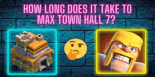 how_long_does_it_take_to_max_town_hall_7_coc