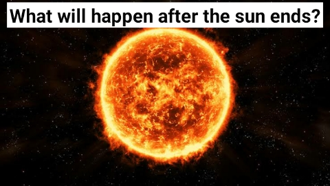 What will happen after the sun ends?