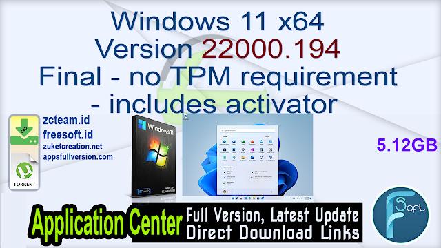 Windows 11 x64 Version 22000.194 Final – no TPM requirement – includes activator