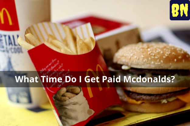 What Time Do I Get Paid Mcdonalds?