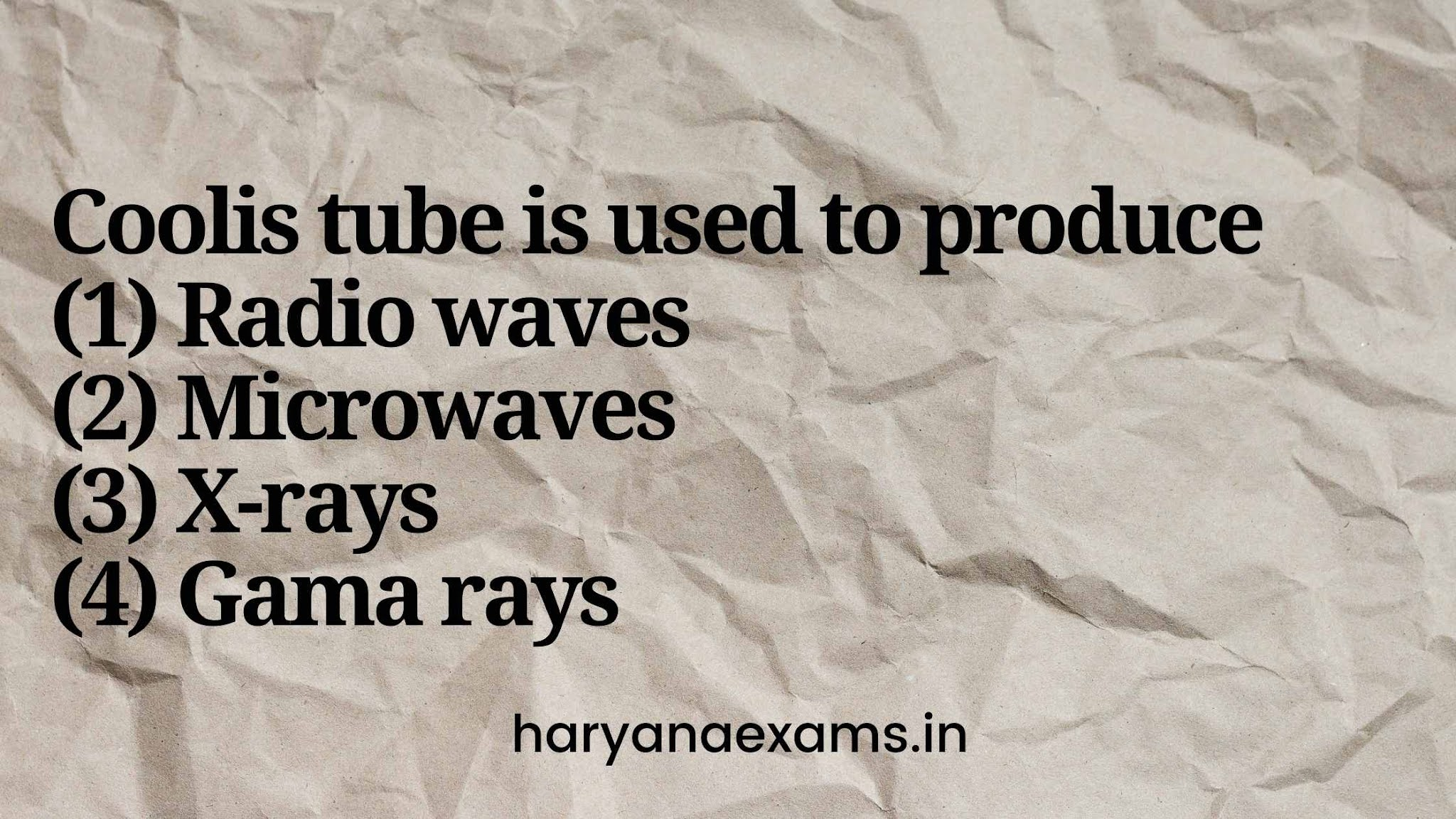 Coolis tube is used to produce   (1) Radio waves   (2) Microwaves   (3) X-rays   (4) Gama rays