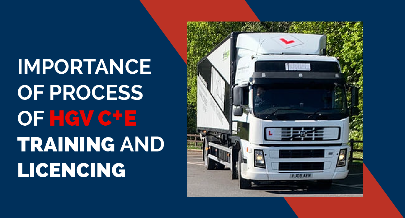Importance of Process of HGV C + E Training and Licencing