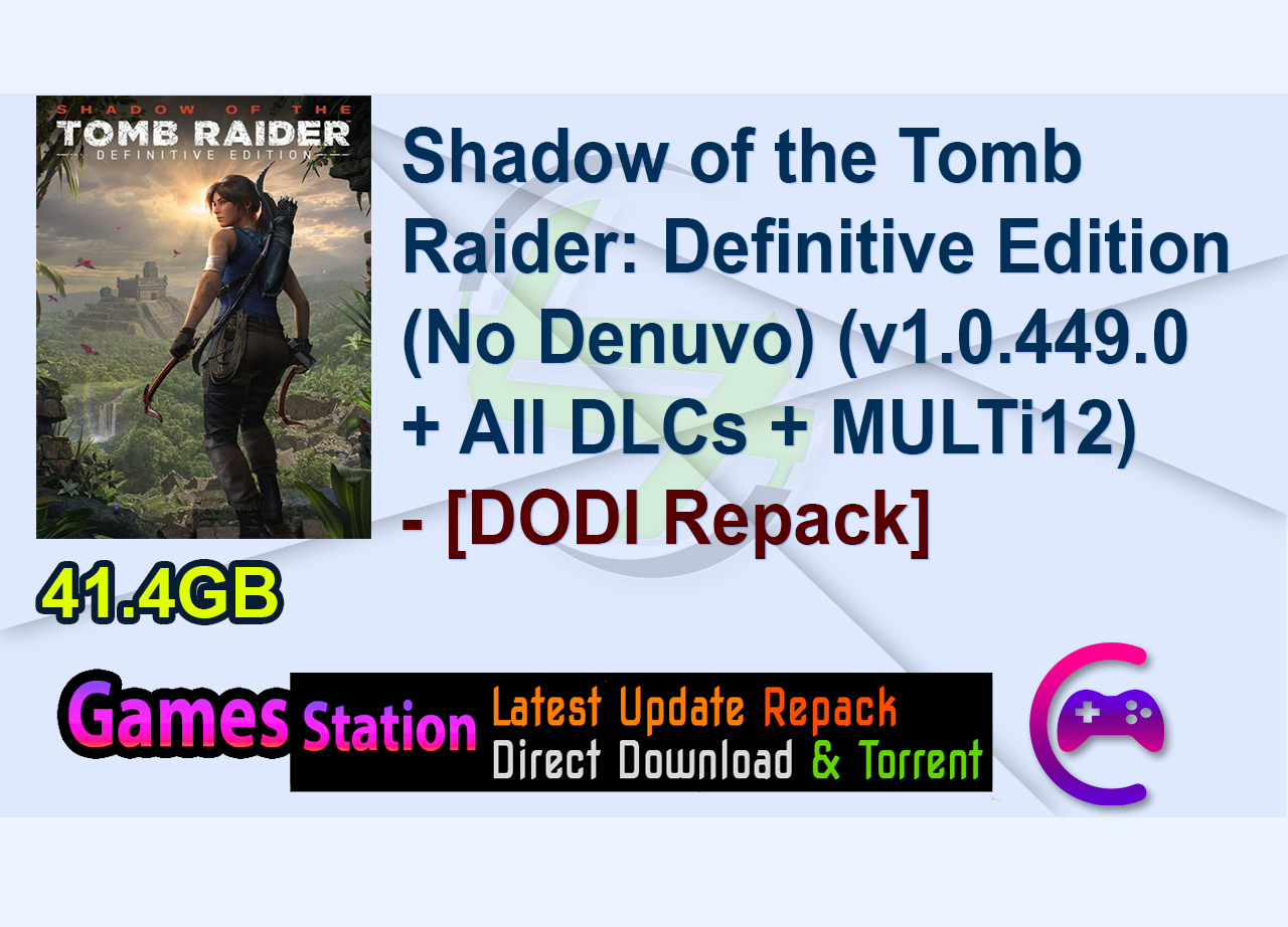 Shadow of the Tomb Raider: Definitive Edition (No Denuvo) (v1.0.449.0 + All DLCs + Bonus Content + MULTi12) (From 20.2 GB) – [DODI Repack]