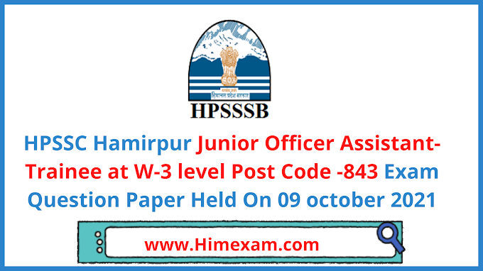 HPSSC  Junior Officer Assistant-Trainee at W-3 level  Post Code -843 Exam Question Paper  2021