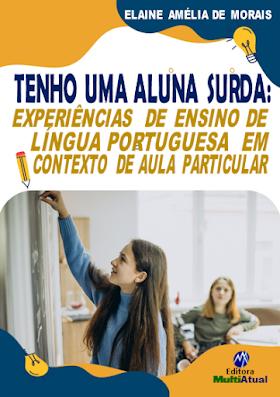 Tenho uma Aluna Surda: Experiências de Ensino de Língua Portuguesa em Contexto de Aula Particular