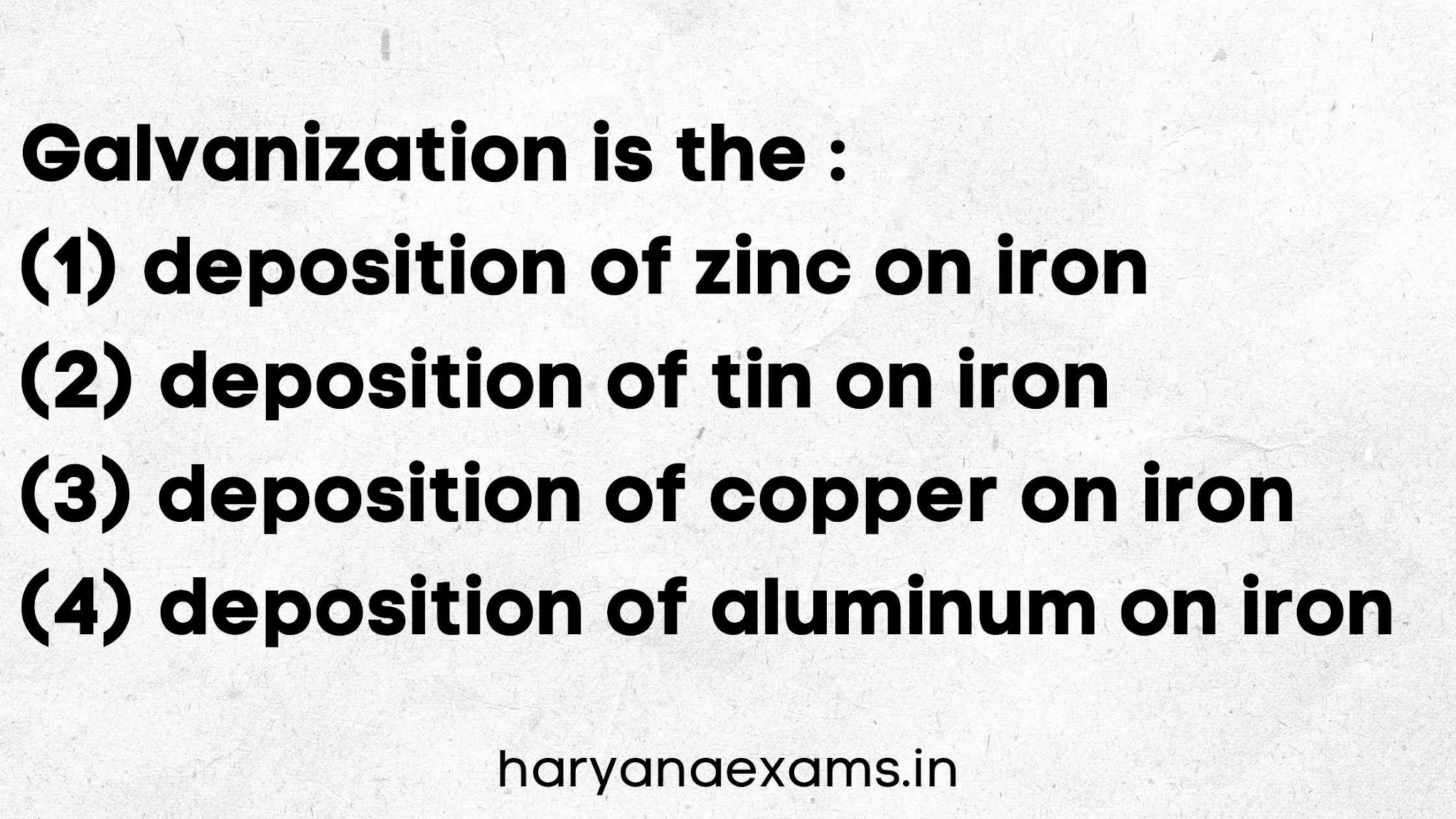 Galvanization is the :   (1) deposition of zinc on iron   (2) deposition of tin on iron   (3) deposition of copper on iron   (4) deposition of aluminum on iron