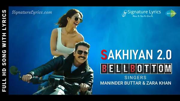 Sakhiyan 2.0 Lyrics - BellBottom   Maninder Buttar & Zara Khan