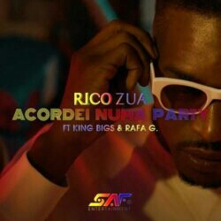 Rico Zua feat. King Bigs & Rafa G - Acordei Numa Party (2021) [Download]