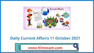 Daily Current Affairs 11 October 2021