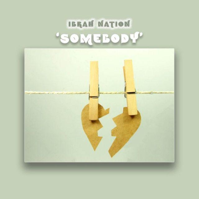 Audio|  Ibrah Nation – Somebody| Download Mp3