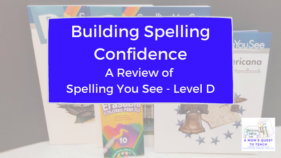 A Mom's Quest to Teach:  Building Spelling Confidence: A Review of Spelling You See - Level D with faded photo of the materials
