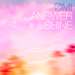 ØMI ANSWER… SHINE
