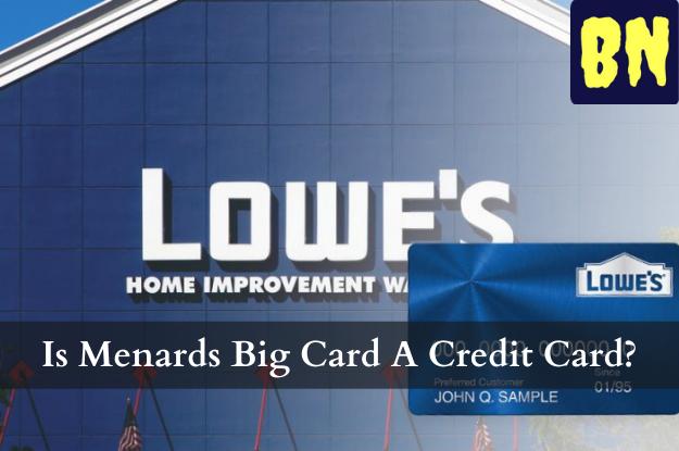 Is Menards Big Card A Credit Card?