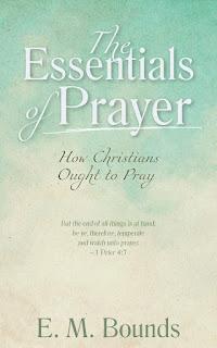 Essentials of Prayer by E.M. Bounds