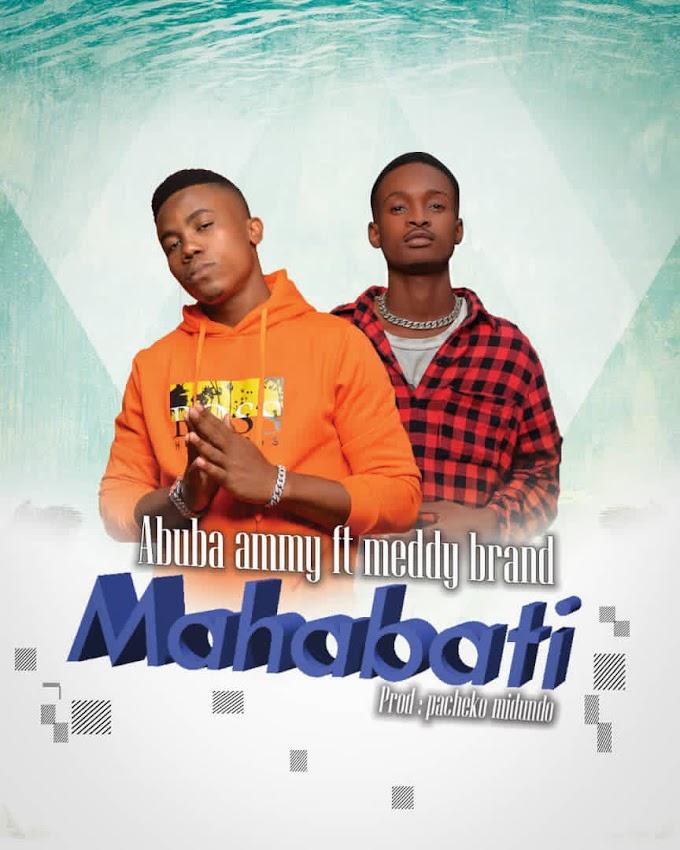 AUDIO | ABUBAH FT MEDDDY BRAND - MAHABATI | DOWNLOAD NOW