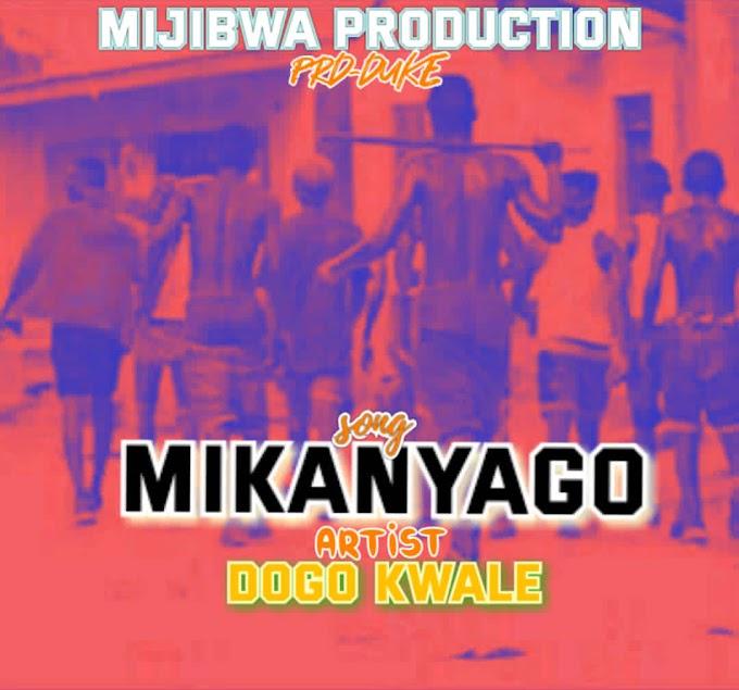 AUDIO | DOGO KWALE - MIKANYAGO | DOWNLOAD NOW