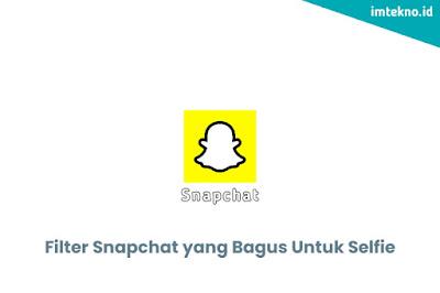 Filter Snapchat yang Bagus Untuk Selfi Tahun 2021
