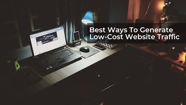 Best Ways To Generate Low-Cost Website Traffic