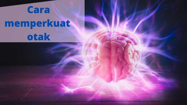 Cara memperkuat otak