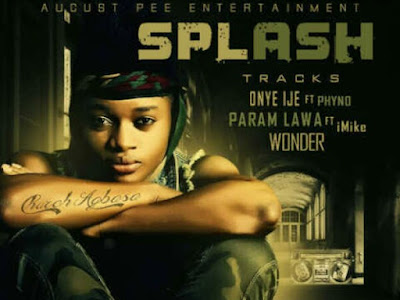 Music: Splash ft Phyno - Onye Ije (throwback songs)
