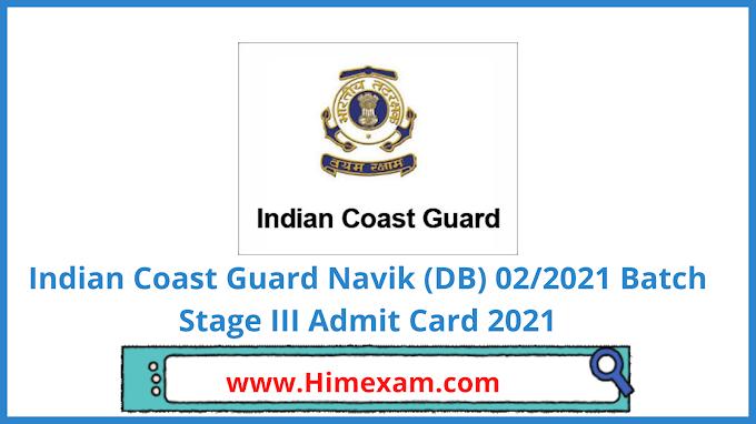 Indian Coast Guard Navik (DB) 02/2021 Batch Stage III Admit Card 2021