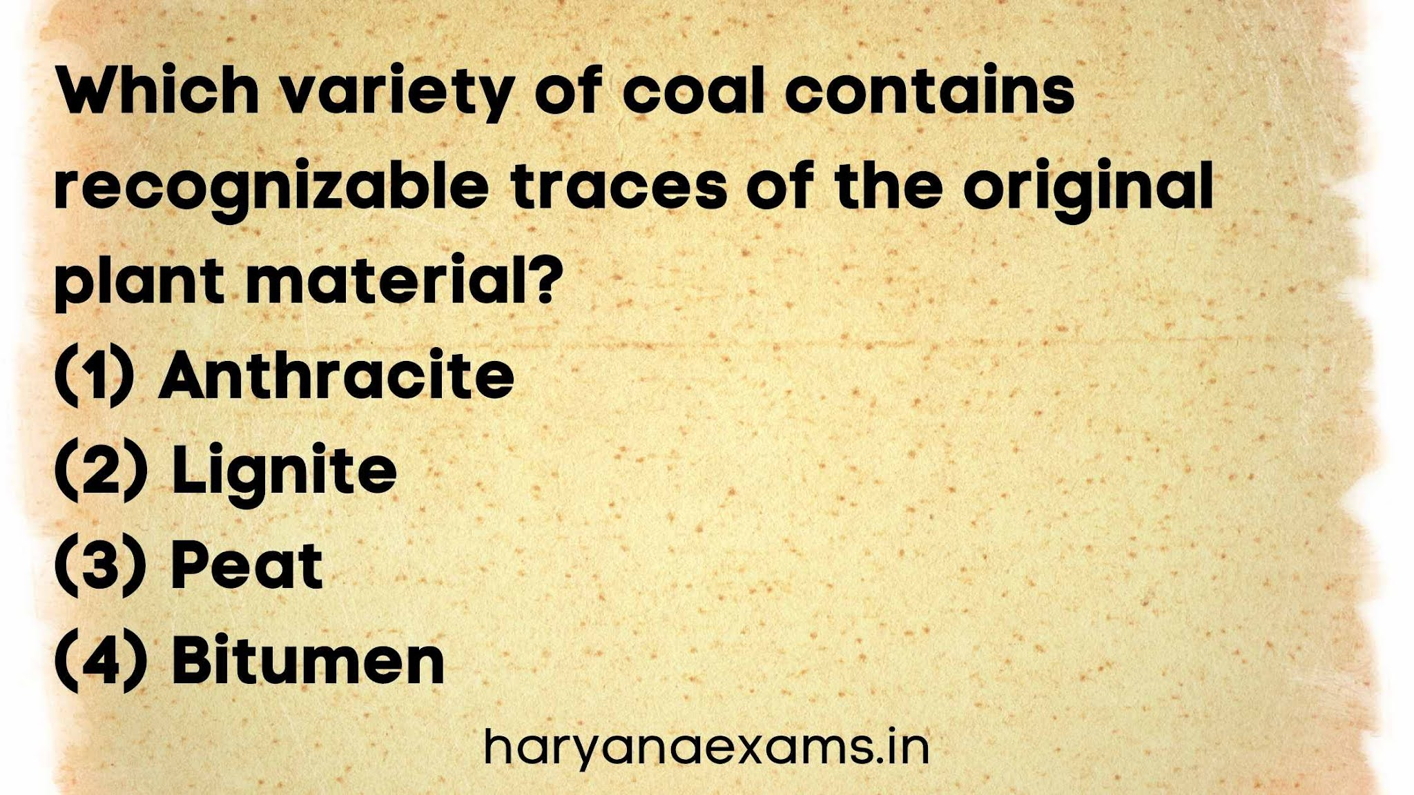 Which variety of coal contains recognizable traces of the original plant material?   (1) Anthracite   (2) Lignite   (3) Peat   (4) Bitumen