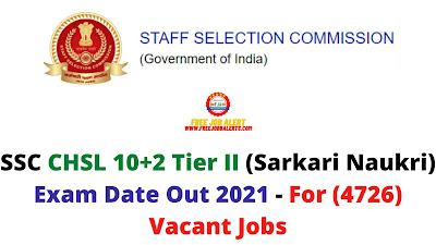 Sarkari Exam: SSC CHSL 10+2 Tier II (Sarkari Naukri) Exam Date Out 2021 - For (4726) Vacant Jobs