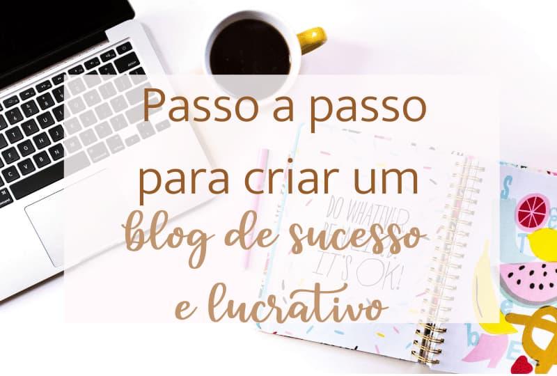 Passo a passo como criar um blog lucrativo de sucesso