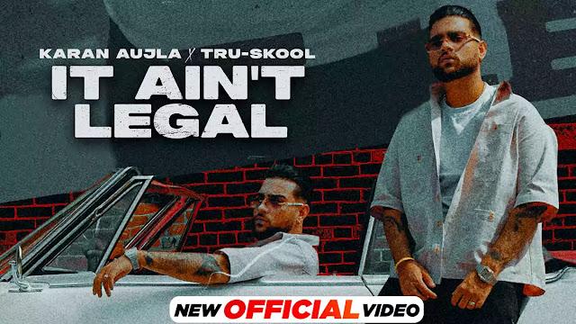 It Ain't Legal Lyrics – Karan Aujla & Gurlej Akhtar | B.T.F.U.