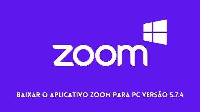 Baixar O Aplicativo Zoom para pc versão 5.7.4