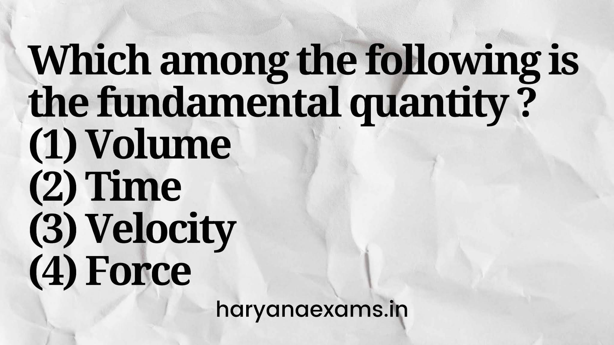 Which among the following is the fundamental quantity ?   (1) Volume   (2) Time   (3) Velocity   (4) Force